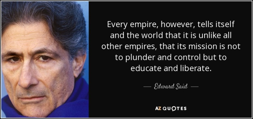 quote-every-empire-however-tells-itself-and-the-world-that-it-is-unlike-all-other-empires-edward-said-85-49-00