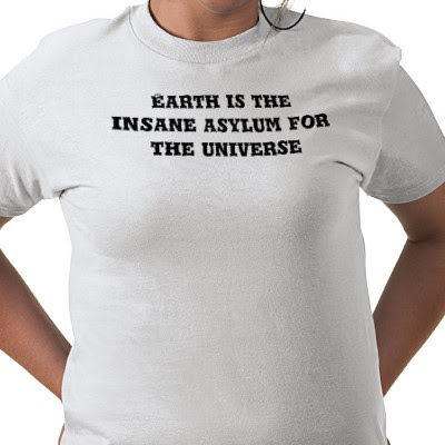 earth_is_the_insane_asylum_for_the_universe_tshirt-p235909680497015860t5hl_400