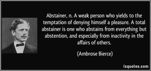 quote-abstainer-n-a-weak-person-who-yields-to-the-temptation-of-denying-himself-a-pleasure-a-total-ambrose-bierce-210924